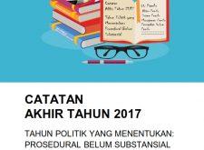 Catatan Akhir Tahun 2017 | Tahun Politik Yang Menentukan: Prosedural Belum Substansial