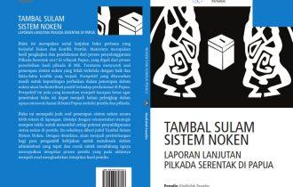 Tambal Sulam Sistem Noken: Laporan Lanjutan Pilkada Serentak di Papua
